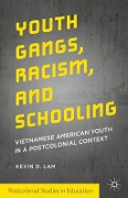 Youth Gangs, Racism, and Schooling - Kevin D. Lam