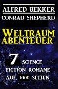 Weltraum-Abenteuer: 7 Science Fiction Romane auf 1000 Seiten - Alfred Bekker, Conrad Shepherd