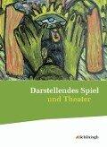 Darstellendes Spiel und Theater. Schülerband - Thomas A. Herrig, Siegfried Hörner