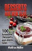 Desserts aus dem Glas - 100 kreative Desserts aus dem Glas mit Thermomix - Mathias Müller