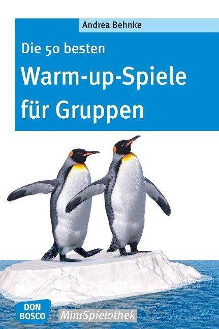 Die 50 besten Warm-up-Spiele für Gruppen - eBook - Andrea Behnke