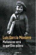 Mañana no será lo que Dios quiera - Luis García Montero