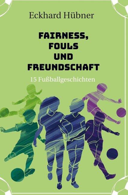 Fairness, Fouls und Freundschaft - Eckhard Hübner