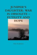 Juniper's Daughter: War Is Obsolete - Futility And Hope - Nick Armbrister