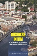Business in Bim: A Business History of Barbados 1900-2000 - Carter Henderson, Henderson Carter