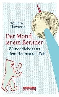 Der Mond ist ein Berliner - Torsten Harmsen