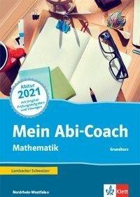 Mein Abi-Coach Mathematik 2021. Ausgabe Nordrhein-Westfalen - Grundkurs -