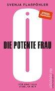 Die potente Frau - Svenja Flaßpöhler