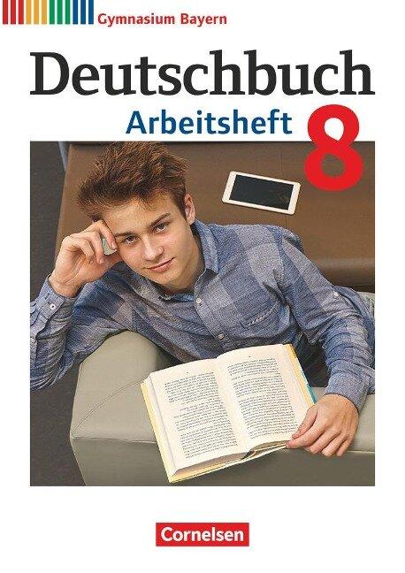 Deutschbuch Gymnasium - Bayern - Neubearbeitung. 8. Jahrgangsstufe - Arbeitsheft mit Lösungen -