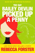 The Day Bailey Devlin Picked Up a Penny - Rebecca Forster