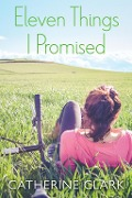 Eleven Things I Promised - Catherine Clark