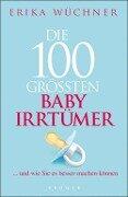 Die 100 größten Babyirrtümer - Erika Wüchner