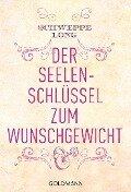 Der Seelenschlüssel zum Wunschgewicht - Ronald P. Schweppe, Aljoscha A. Long