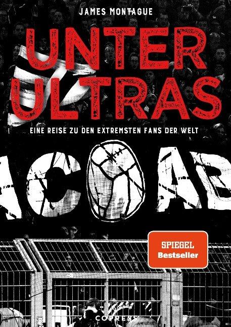 Unter Ultras. Eine Reise zu den extremsten Fans der Welt. - James Montague