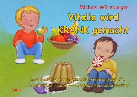 Vitalia wird krank gemacht - Eine Geschichte um gesunde Ernährung und die Schädlichkeit industriell veränderter Lebensmittel - Michael Würzburger