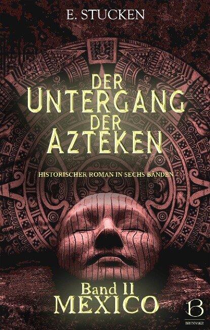 Der Untergang der Azteken. Band II - E. Stucken