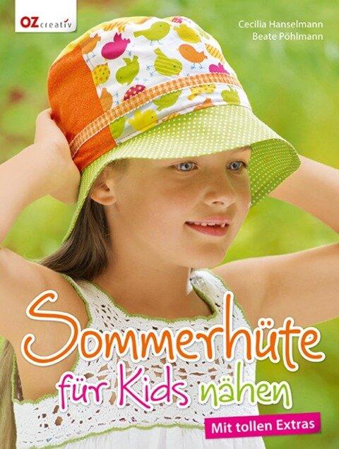 Sommerhüte für Kids nähen - Cecilia Hanselmann, Beate Pöhlmann