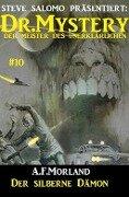 Dr. Mystery #10: Der silberne Dämon - A. F. Morland