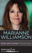 God and Career Workshop - Marianne Williamson