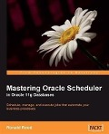 Mastering Oracle Scheduler in Oracle 11g Databases - Ronald Rood