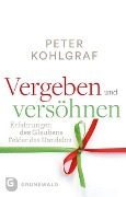 Vergeben und versöhnen - Peter Kohlgraf