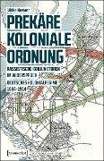 Prekäre koloniale Ordnung - Ulrike Hamann