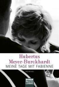 Meine Tage mit Fabienne - Hubertus Meyer-Burckhardt
