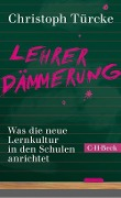 Lehrerdämmerung - Christoph Türcke