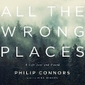 All the Wrong Places: A Life Lost and Found - Phillip Connors