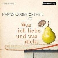 Was ich liebe - und was nicht - Hanns-Josef Ortheil, Hanns-Josef Ortheil