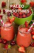 Paleo Smoothies : 24 Gesunde, regionale, grüne & bunte Smoothie Rezepte zum Abnehmen & Diät: - Nicola Schmid