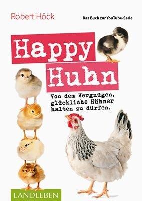 Happy Huhn . Das Buch zur YouTube-Serie - Robert Höck