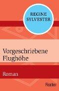 Vorgeschriebene Flughöhe - Regine Sylvester