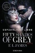 Fifty Shades of Grey - Gefährliche Liebe - E. L. James