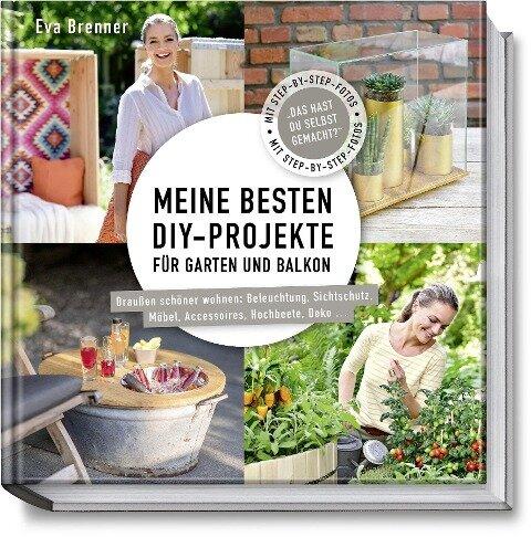 Meine besten DIY-Projekte für Garten und Balkon - Eva Brenner, Nina Terhardt