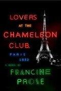 Lovers at the Chameleon Club: Paris, 1932 - Francine Prose