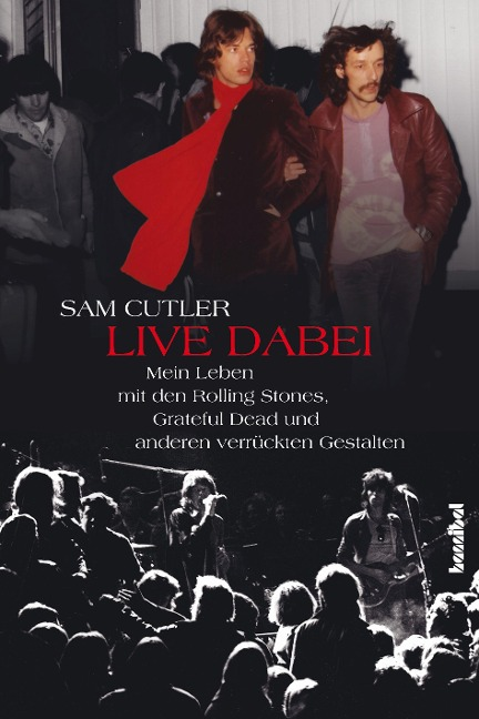 Live dabei - Mein Leben mit den Rolling Stones, Grateful Dead und anderen verrückten Gestalten - Sam Cutler