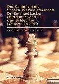Der Kampf um die Schach-Weltmeisterschaft Dr. Emanuel Lasker (BRDeutschland) - Carl Schlechter (Österreich) 1910 - Josef Stangl