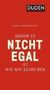 Warum es nicht egal ist, wie wir schreiben - Kathrin Kunkel-Razum, Burghart Klaußner, Ulrike Holzwarth-Raether, Peter Gallmann