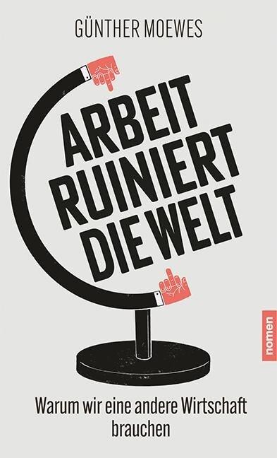 Arbeit ruiniert die Welt - Günther Moewes