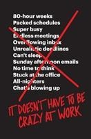 It Doesn't Have to Be Crazy at Work - Jason Fried, David Heinemeier Hansson