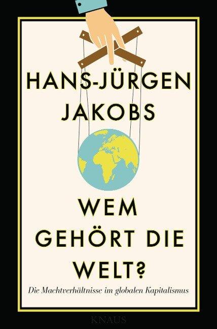 Wem gehört die Welt? - Hans-Jürgen Jakobs