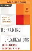 Reframing Organizations, 6th Edition: Artistry, Choice, and Leadership - Lee G. Bolman, Terrence E. Deal