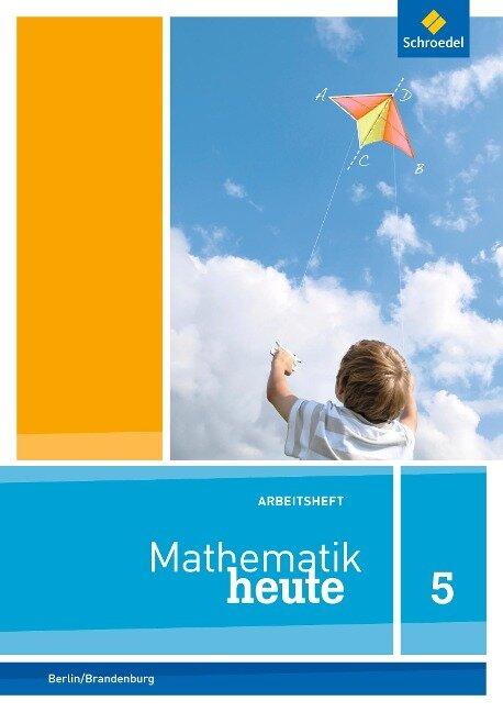 Mathematik heute 5. Arbeitsheft mit Lösungen. Grundschulen. Berlin und Brandenburg -