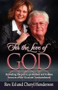 For the Love of God: Revealing the Power, Protection and Hidden Treasure of the Greatest Commandment - Ed Henderson, Cheryl Henderson