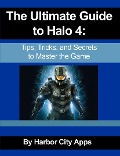 The Ultimate Guide to Halo 4: Tips, Tricks, and Secrets to Master the Game - Harbor City Apps