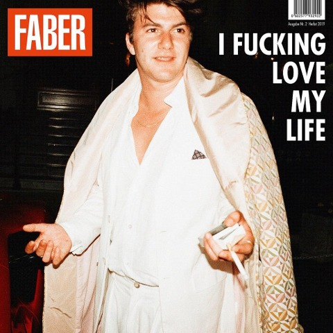 Faber: I fucking love my life - Faber