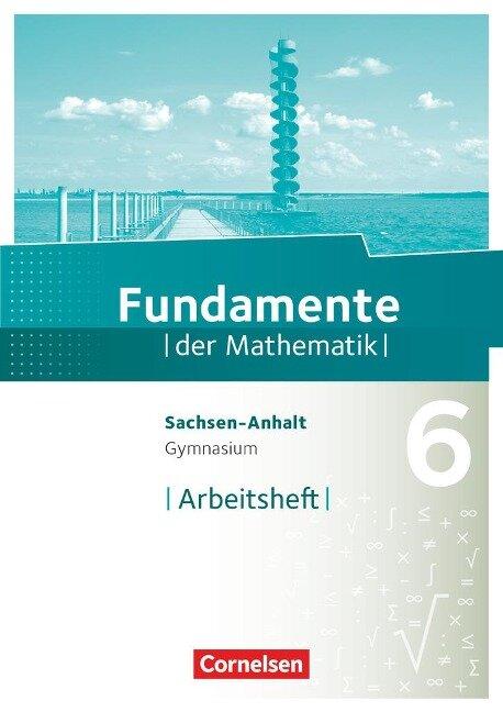 Fundamente der Mathematik 6. Schuljahr - Arbeitsheft mit Lösungen -