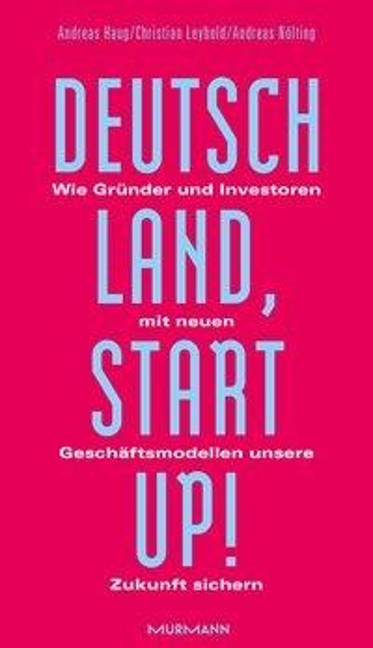 Deutschland, Startup! - Andreas Haug, Andreas Nölting, Christian Leybold
