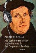 Als Luther vom Kirschbaum fiel und in der Gegenwart landete - Albrecht Gralle
